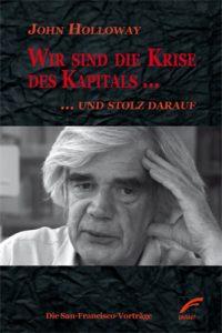 Buch übersetzt von Margarita Ruppel, John Holloway, Wir sind die Krise des Kapitals ... und stolz darauf, Unrast Verlag