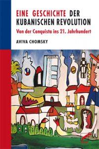 Aviva Chomsky: Eine Geschichte der Kubanischen Revolution